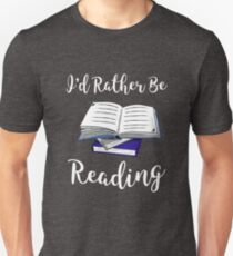 I'd Rather Be Reading Funny Book Geek Teacher Gift Unisex T-Shirt