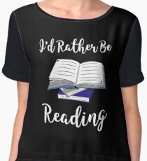 I'd Rather Be Reading Funny Book Geek Teacher Gift Chiffon Top