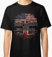 American Grown with British Roots Classic T-Shirt