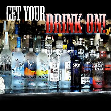 Get Your Drink On! by Rosedoggz