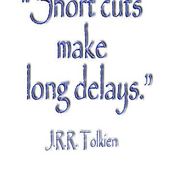 TOLKIEN, Short cuts, make long delays. JRR Tolkien,  by TOMSREDBUBBLE