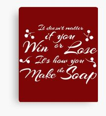 Soapmaking - It's how you make the soap - Funny T-Shirt Canvas Print
