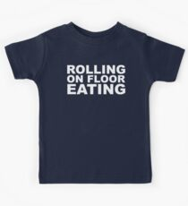Rolling On Floor Eating Kids Tee