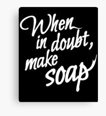 Soapmaking - When in doubt make soap - Funny T-Shirt Canvas Print