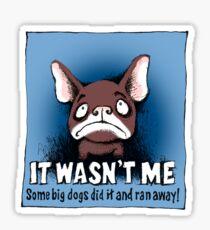 French Bulldog. It Wasn't Me...! Sticker