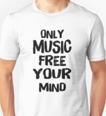 Only music free your mind t_shirt  Unisex T-Shirt