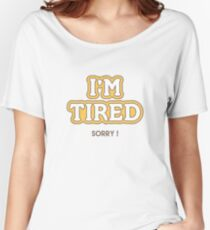 I'm Tired Women's Relaxed Fit T-Shirt
