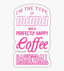 Type Of Mama Happy With Coffee Basketball Tshirt T-Shirt  Sticker