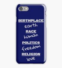 BIRTHPLACE: EARTH RACE: HUMAN POLITICS: FREEDOM RELIGION iPhone Case/Skin