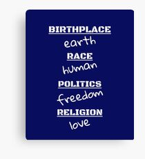 BIRTHPLACE: EARTH RACE: HUMAN POLITICS: FREEDOM RELIGION Canvas Print