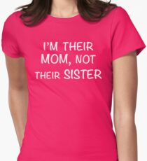 I'm their Mom, not their Sister Womens Fitted T-Shirt