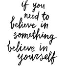 Believe In Yourself by meandthemoon