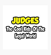 Judges ... The Cool Kids of the Legal World Photographic Print