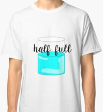 Glass Half Full Classic T-Shirt