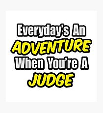 Everyday's An Adventure .. Judge Photographic Print