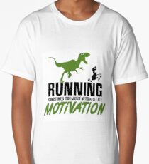 Running - sometimes all you need is a little motivation Long T-Shirt