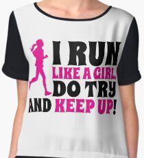 I run like a girl. Do try and KEEP UP! Chiffon Top