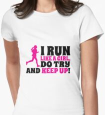 I run like a girl. Do try and KEEP UP! Women's Fitted T-Shirt