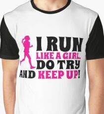 I run like a girl. Do try and KEEP UP! Graphic T-Shirt