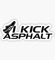 I kick asphalt Sticker