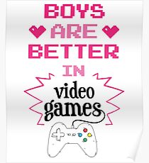 Boys Are Better In Videogames Funny Design Poster