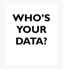Who's Your Data? Photographic Print