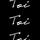 Toi Toi Toi (White on Black) by MissElaineous Designs