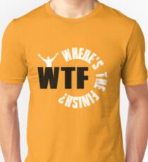 WTF? Where is the finish? Unisex T-Shirt