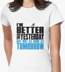 I'm better than yesterday but not as good as tomorrow T-Shirt