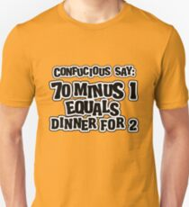 Confucius say: 70 minus 1 equals dinner for 2 - 69 T-Shirt