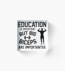 Education is important. But big biceps are importanter Acrylblock