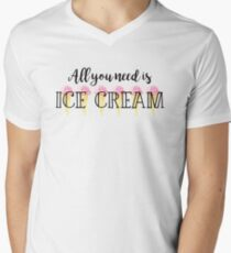 All you need is ice cream Men's V-Neck T-Shirt