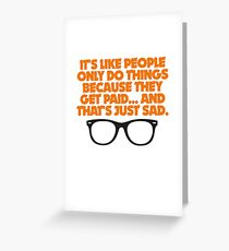 Wayne's World - People Only Do Things Because They Get Paid Greeting Card