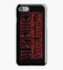 Strange Things are Afoot at the Circle K iPhone Case/Skin