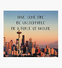 have some fire, be unstoppable, be a force of nature Photographic Print