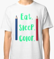 Eat. Sleep. Color. Adult Coloring Designs Cute Classic T-Shirt