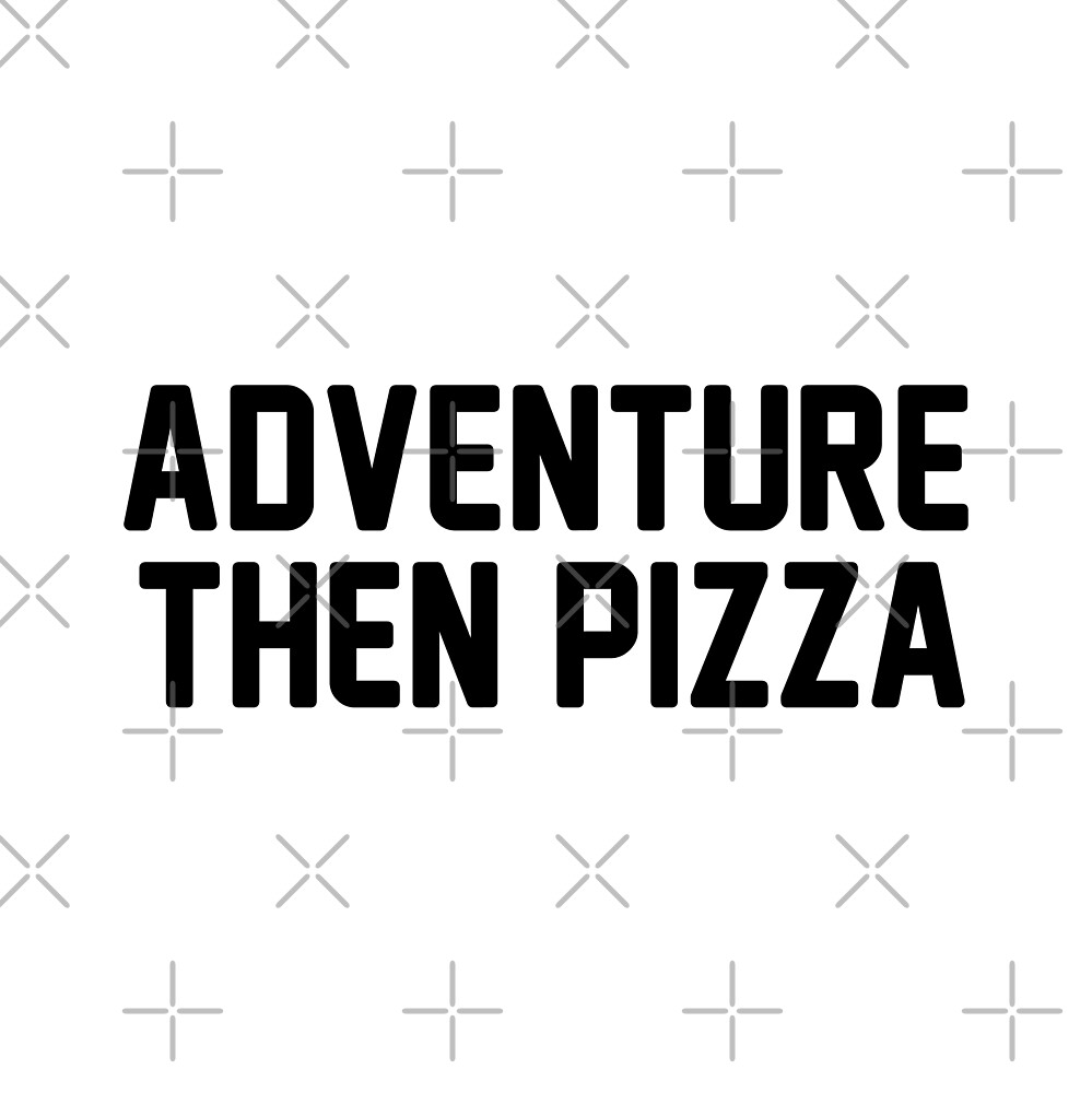 Adventure Then Pizza by DJBALOGH