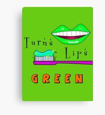Turns Lips Green! Canvas Print
