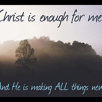 Christ is enough for me! by CuppaJoeKoffee