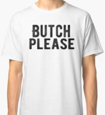 Butch please - BLACK - from Bent Sentiments Classic T-Shirt