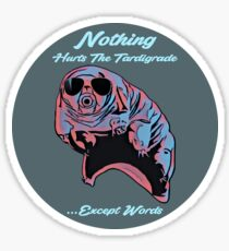 Nothing Hurts The Tardigrade Sticker