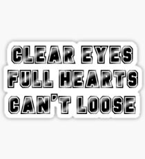Clear eyes. Full Hearts. Can't Lose Sticker