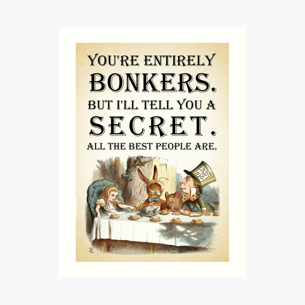 Alice In Wonderland - Tea Party - You're Entirely Bonkers - Quote  Art Print