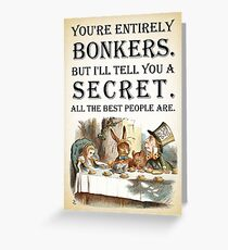 Alice In Wonderland - Tea Party - You're Entirely Bonkers - Quote  Greeting Card
