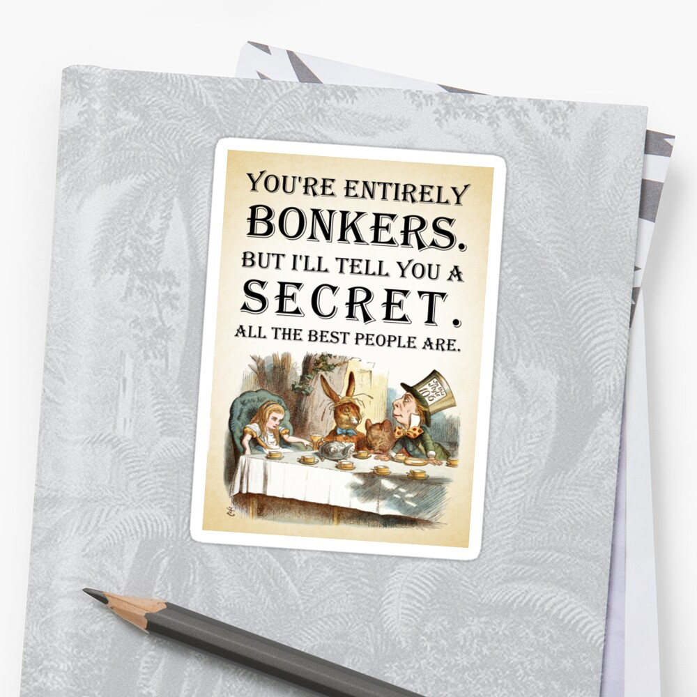 Alice In Wonderland - Tea Party - You're Entirely Bonkers - Quote  Sticker