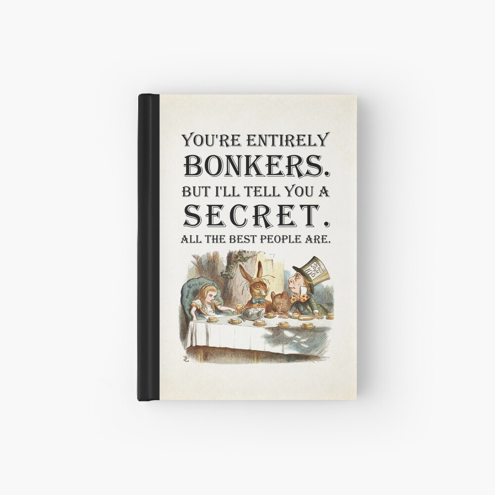 Alice In Wonderland - Tea Party - You're Entirely Bonkers - Quote  Hardcover Journal