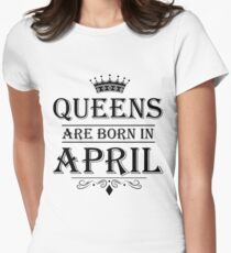April Birthday Gifts for Ladies - Queens Are Born In April Women's Fitted T-Shirt
