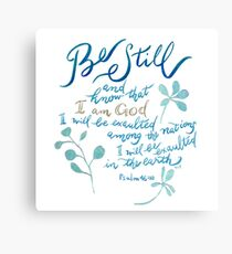 Be Still - Psalm 46:10 Canvas Print