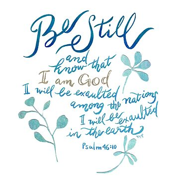 Be Still - Psalm 46:10 by joyfultaylor
