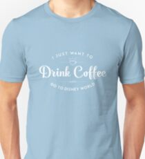 I Just Want to Drink Coffee and Go To Disney Unisex T-Shirt